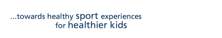 ...toward healthy sport experiences for healthier kids